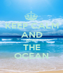 KEEP CALM AND LOVE THE OCEAN - Personalised Poster A1 size