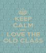 KEEP CALM AND LOVE THE OLD CLASS - Personalised Poster A1 size