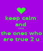 keep calm  and  love the ones who are true 2 u - Personalised Poster A1 size
