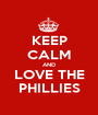 KEEP CALM AND LOVE THE PHILLIES - Personalised Poster A1 size