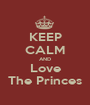 KEEP CALM AND Love The Princes - Personalised Poster A1 size