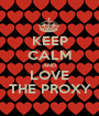KEEP CALM AND LOVE THE PROXY - Personalised Poster A1 size
