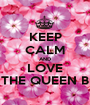 KEEP CALM AND LOVE THE QUEEN B - Personalised Poster A1 size