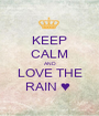 KEEP CALM AND LOVE THE RAIN ♥  - Personalised Poster A1 size