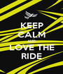 KEEP CALM AND LOVE THE RIDE - Personalised Poster A1 size