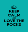 KEEP CALM AND LOVE THE ROCKS - Personalised Poster A1 size
