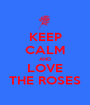 KEEP CALM AND LOVE THE ROSES - Personalised Poster A1 size