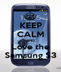 KEEP CALM AND Love the Samsung S3 - Personalised Poster A1 size