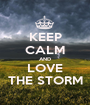 KEEP CALM AND LOVE THE STORM - Personalised Poster A1 size