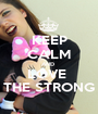 KEEP CALM AND  LOVE  THE STRONG - Personalised Poster A1 size