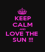 KEEP CALM AND LOVE THE  SUN !!! - Personalised Poster A1 size