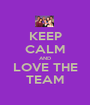 KEEP CALM AND LOVE THE TEAM - Personalised Poster A1 size