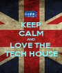 KEEP CALM AND LOVE THE  TECH HOUSE - Personalised Poster A1 size