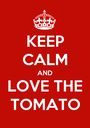 KEEP CALM AND LOVE THE TOMATO - Personalised Poster A1 size