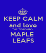 KEEP CALM and love THE TORONTO  MAPLE  LEAFS - Personalised Poster A1 size