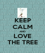 KEEP CALM AND LOVE THE TREE - Personalised Poster A1 size
