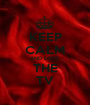 KEEP CALM AND LOVE THE TV - Personalised Poster A1 size