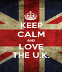 KEEP CALM AND LOVE THE U.K. - Personalised Poster A1 size