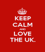KEEP CALM AND LOVE THE UK. - Personalised Poster A1 size