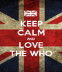 KEEP CALM AND LOVE THE WHO - Personalised Poster A1 size