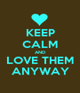 KEEP CALM AND LOVE THEM ANYWAY - Personalised Poster A1 size