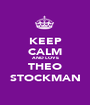 KEEP CALM AND LOVE THEO STOCKMAN - Personalised Poster A1 size