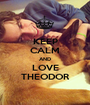 KEEP CALM AND LOVE THEODOR - Personalised Poster A1 size