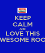 KEEP CALM AND LOVE THIS AWESOME ROOM - Personalised Poster A1 size