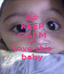 KEEP CALM AND love this baby - Personalised Poster A1 size