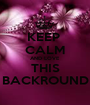 KEEP  CALM AND LOVE THIS BACKROUND - Personalised Poster A1 size