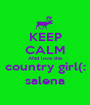 KEEP CALM ANd love this country girl(: salena - Personalised Poster A1 size