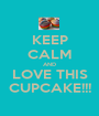 KEEP CALM AND LOVE THIS CUPCAKE!!! - Personalised Poster A1 size