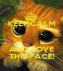 KEEP CALM   AND LOVE THIS FACE! - Personalised Poster A1 size