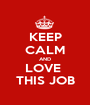 KEEP CALM AND LOVE  THIS JOB - Personalised Poster A1 size