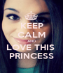 KEEP CALM AND LOVE THIS  PRINCESS - Personalised Poster A1 size