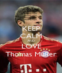 KEEP CALM AND LOVE Thomas Müller - Personalised Poster A1 size