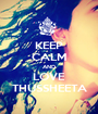 KEEP CALM AND LOVE THUSSHEETA - Personalised Poster A1 size