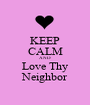 KEEP CALM AND Love Thy Neighbor - Personalised Poster A1 size