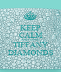 KEEP CALM AND LOVE  TIFFANY DIAMONDS - Personalised Poster A1 size