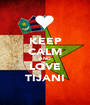 KEEP CALM AND LOVE TIJANI - Personalised Poster A1 size