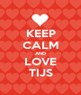 KEEP CALM AND LOVE TIJS - Personalised Poster A1 size