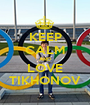 KEEP CALM AND LOVE TIKHONOV - Personalised Poster A1 size