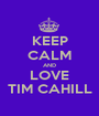 KEEP CALM AND LOVE TIM CAHILL - Personalised Poster A1 size