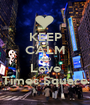 KEEP CALM AND Love Times Square - Personalised Poster A1 size