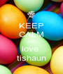 KEEP CALM AND love  tishaun - Personalised Poster A1 size