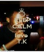 KEEP CALM AND love  T.K - Personalised Poster A1 size