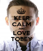 KEEP CALM AND LOVE TOBEY - Personalised Poster A1 size