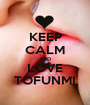 KEEP CALM AND LOVE TOFUNMI - Personalised Poster A1 size
