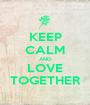 KEEP CALM AND LOVE TOGETHER - Personalised Poster A1 size