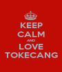 KEEP CALM AND LOVE TOKECANG - Personalised Poster A1 size